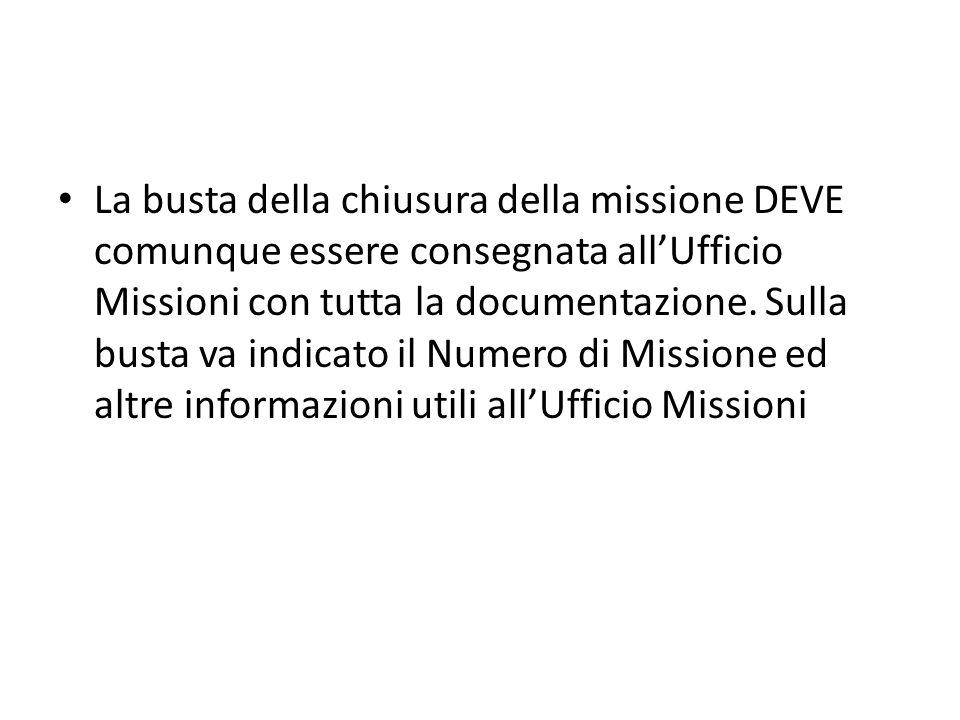 La busta della chiusura della missione DEVE comunque essere consegnata allUfficio Missioni con tutta la documentazione. Sulla busta va indicato il Num