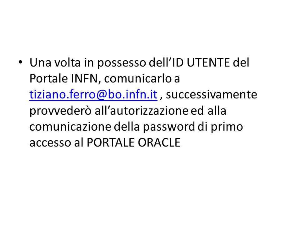 Una volta in possesso dellID UTENTE del Portale INFN, comunicarlo a tiziano.ferro@bo.infn.it, successivamente provvederò allautorizzazione ed alla com