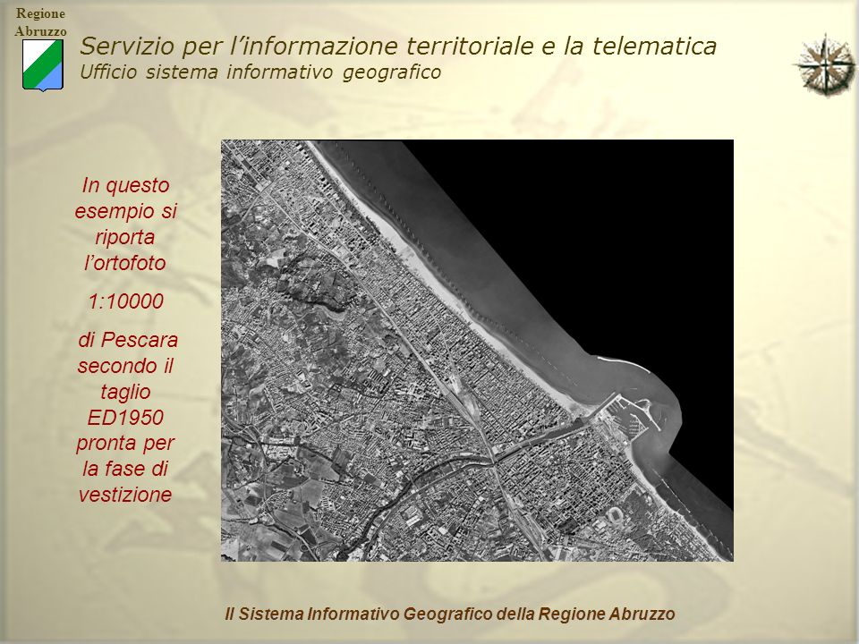 Regione Abruzzo Servizio per linformazione territoriale e la telematica Ufficio sistema informativo geografico Il Sistema Informativo Geografico della
