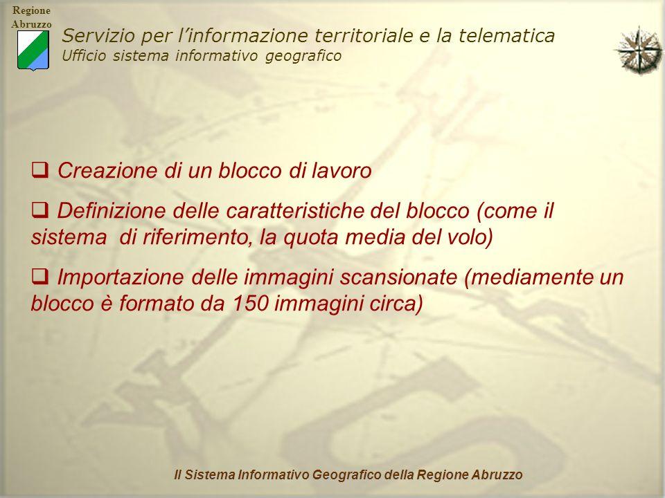 Regione Abruzzo Servizio per linformazione territoriale e la telematica Ufficio sistema informativo geografico Il Sistema Informativo Geografico della Regione Abruzzo Pyramid layers Orientamento interno Orientamento esterno Creazione di un DTM Orthoresampling Esempio di un progetto