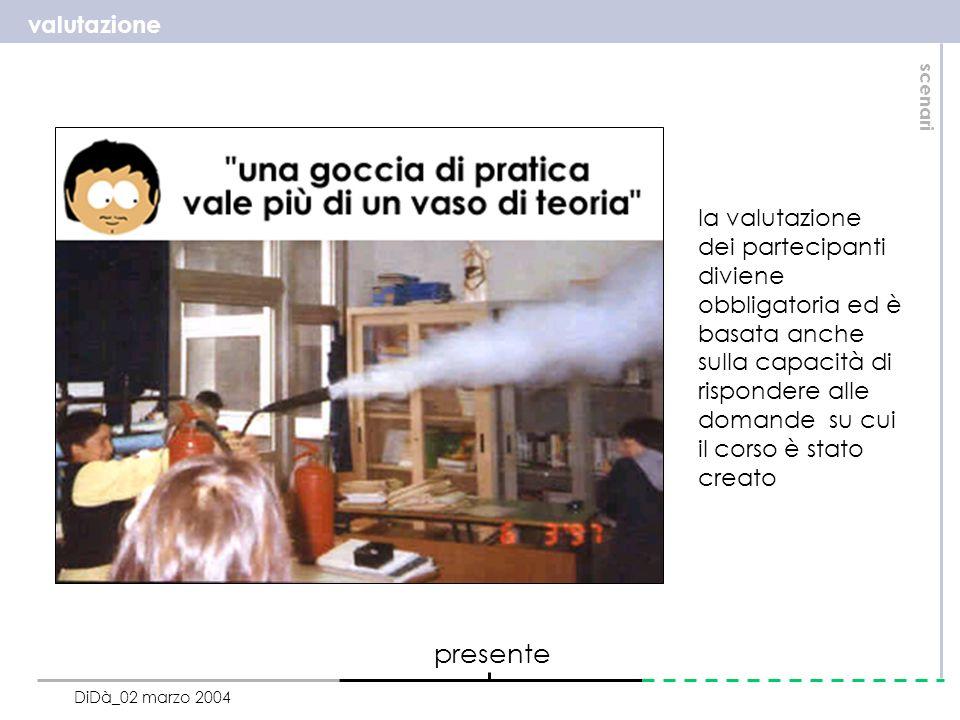 valutazione scenari DiDà_02 marzo 2004 la valutazione dei partecipanti diviene obbligatoria ed è basata anche sulla capacità di rispondere alle domande su cui il corso è stato creato presente