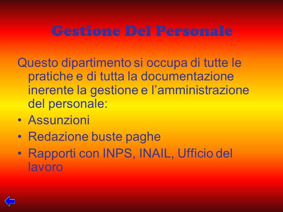 Gestione Del Personale Questo dipartimento si occupa di tutte le pratiche e di tutta la documentazione inerente la gestione e lamministrazione del per