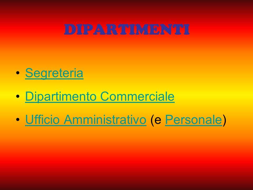 DIPARTIMENTI Segreteria Dipartimento Commerciale Ufficio Amministrativo (e Personale)Ufficio AmministrativoPersonale