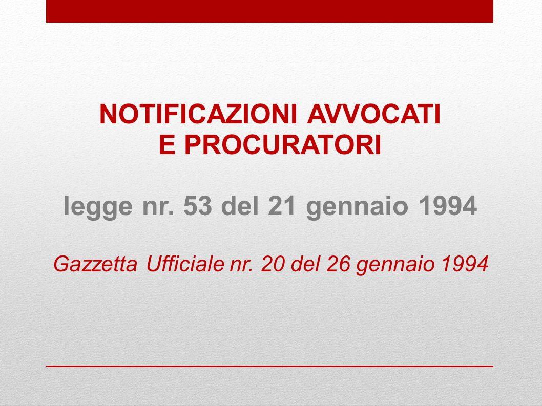 NOTIFICAZIONI AVVOCATI E PROCURATORI legge nr. 53 del 21 gennaio 1994 Gazzetta Ufficiale nr. 20 del 26 gennaio 1994