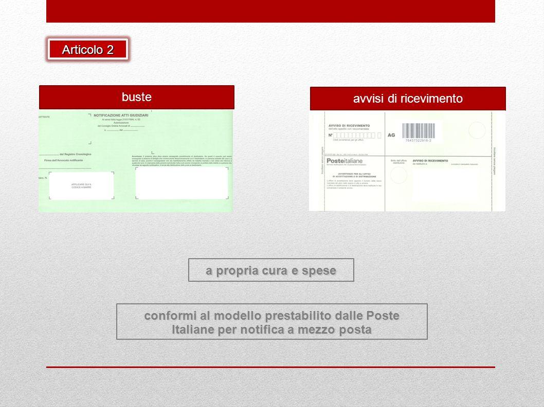 buste avvisi di ricevimento conformi al modello prestabilito dalle Poste Italiane per notifica a mezzo posta a propria cura e spese Articolo 2