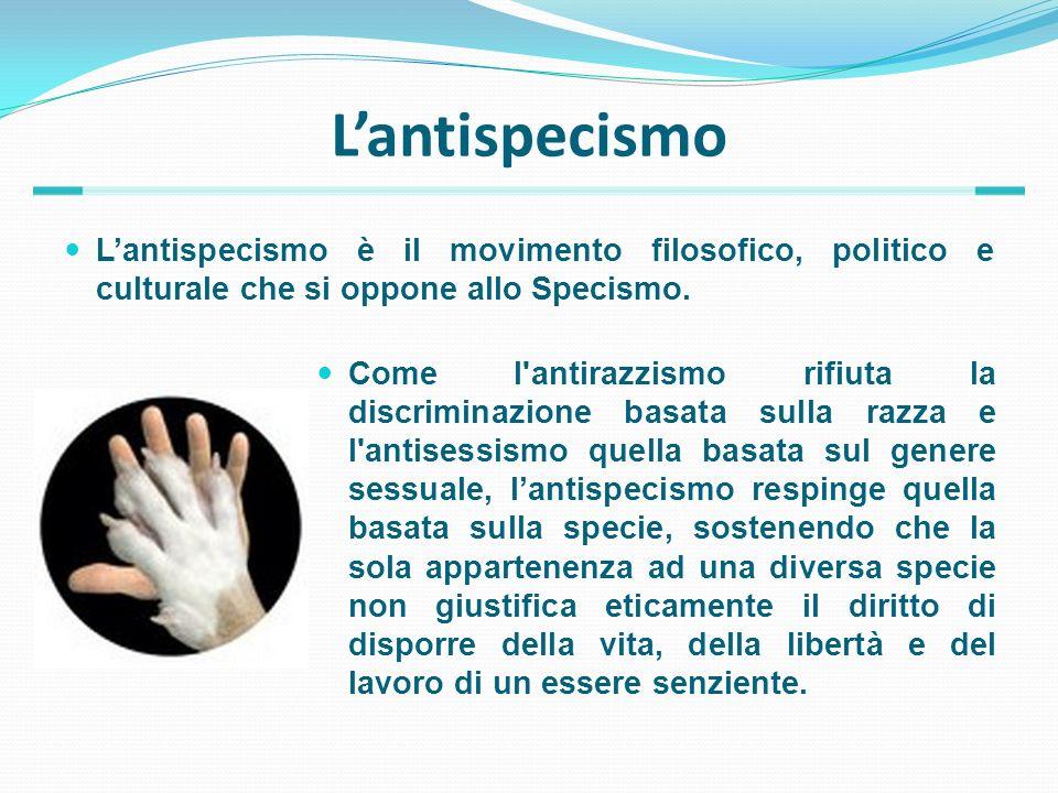 Lantispecismo Lantispecismo è il movimento filosofico, politico e culturale che si oppone allo Specismo. Come l'antirazzismo rifiuta la discriminazion