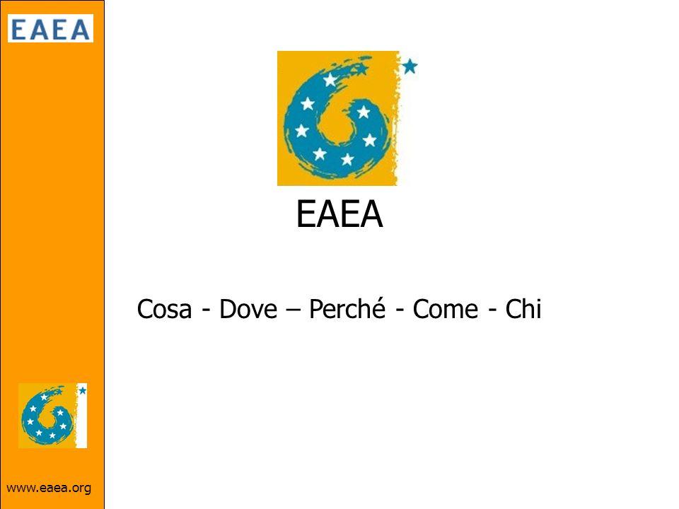www.eaea.org EAEA Cosa - Dove – Perché - Come - Chi