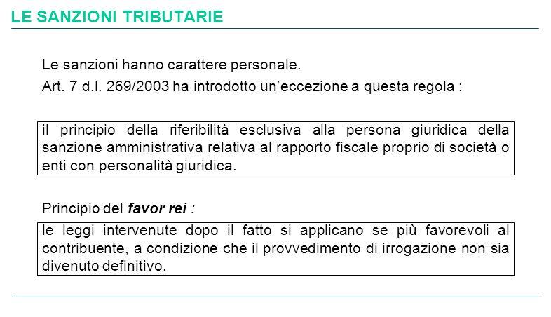 LE SANZIONI TRIBUTARIE Le sanzioni hanno carattere personale. Art. 7 d.l. 269/2003 ha introdotto uneccezione a questa regola : il principio della rife