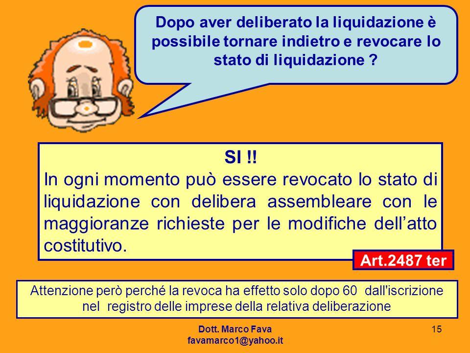 Dott. Marco Fava favamarco1@yahoo.it 15 Dopo aver deliberato la liquidazione è possibile tornare indietro e revocare lo stato di liquidazione ? SI !!