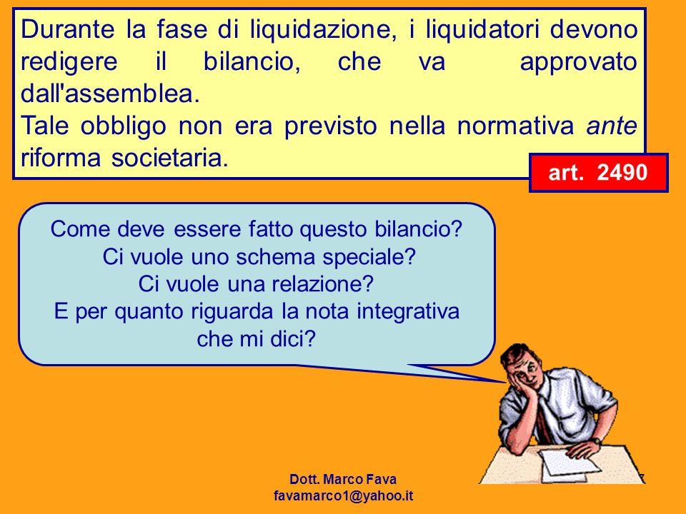 Dott. Marco Fava favamarco1@yahoo.it 17 Durante la fase di liquidazione, i liquidatori devono redigere il bilancio, che va approvato dall'assemblea. T