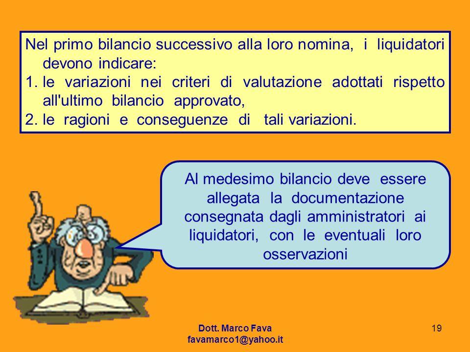 Dott. Marco Fava favamarco1@yahoo.it 19 Nel primo bilancio successivo alla loro nomina, i liquidatori devono indicare: 1.le variazioni nei criteri di