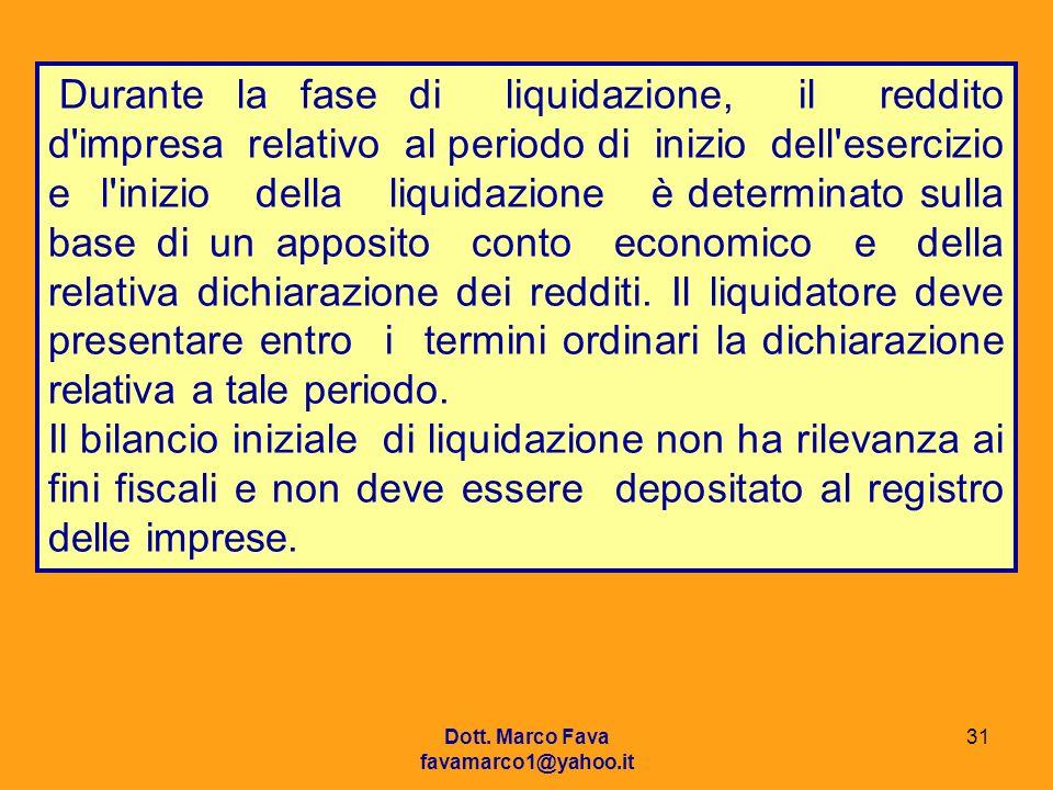 Dott. Marco Fava favamarco1@yahoo.it 31 Durante la fase di liquidazione, il reddito d'impresa relativo al periodo di inizio dell'esercizio e l'inizio
