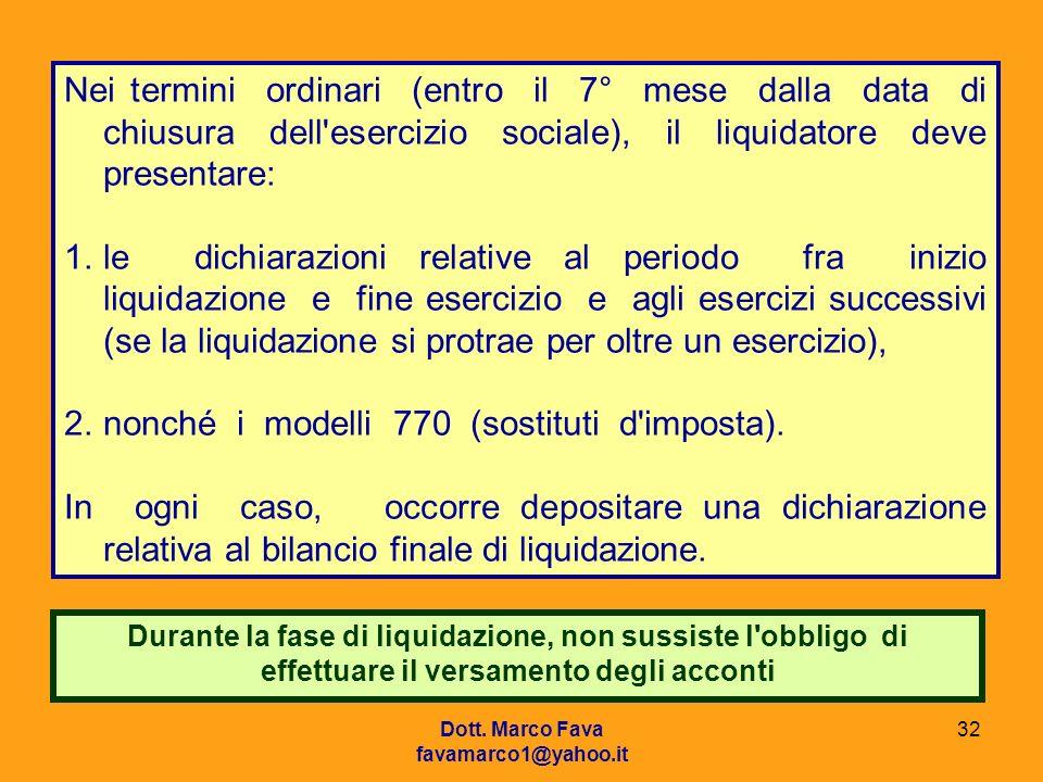 Dott. Marco Fava favamarco1@yahoo.it 32 Nei termini ordinari (entro il 7° mese dalla data di chiusura dell'esercizio sociale), il liquidatore deve pre
