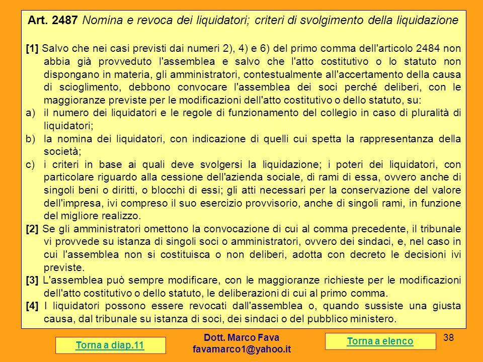 Dott. Marco Fava favamarco1@yahoo.it 38 Art. 2487 Nomina e revoca dei liquidatori; criteri di svolgimento della liquidazione [1] Salvo che nei casi pr