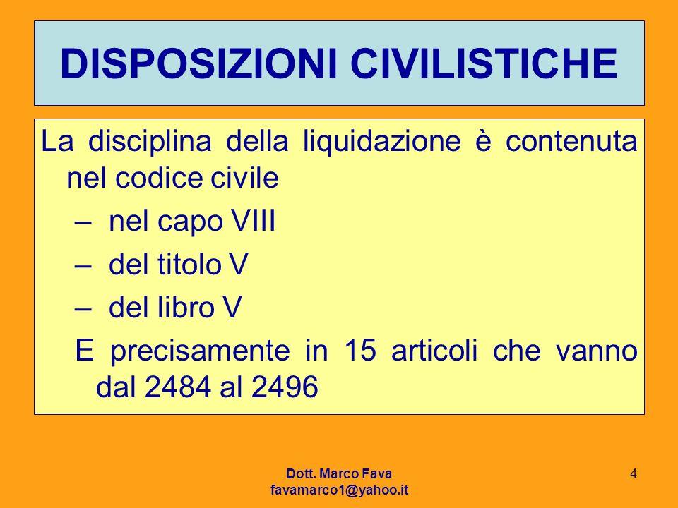 Dott. Marco Fava favamarco1@yahoo.it 4 DISPOSIZIONI CIVILISTICHE La disciplina della liquidazione è contenuta nel codice civile –nel capo VIII –del ti