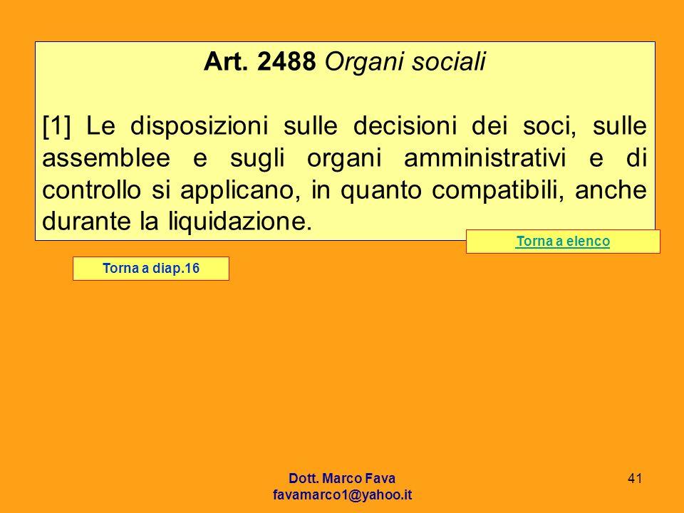 Dott. Marco Fava favamarco1@yahoo.it 41 Art. 2488 Organi sociali [1] Le disposizioni sulle decisioni dei soci, sulle assemblee e sugli organi amminist
