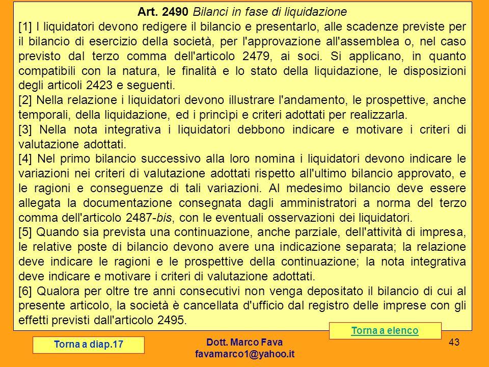 Dott. Marco Fava favamarco1@yahoo.it 43 Art. 2490 Bilanci in fase di liquidazione [1] I liquidatori devono redigere il bilancio e presentarlo, alle sc