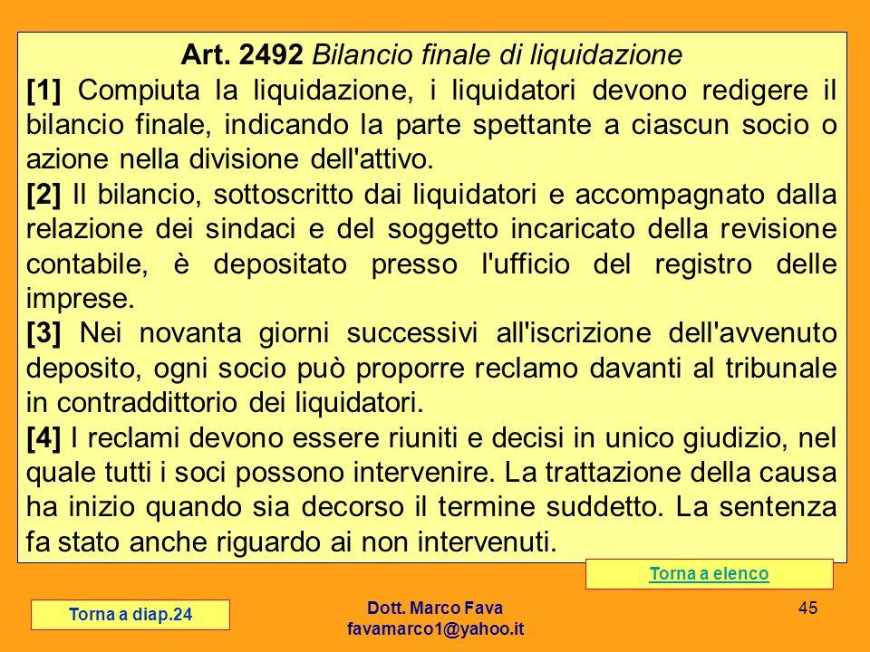 Dott. Marco Fava favamarco1@yahoo.it 45 Art. 2492 Bilancio finale di liquidazione [1] Compiuta la liquidazione, i liquidatori devono redigere il bilan