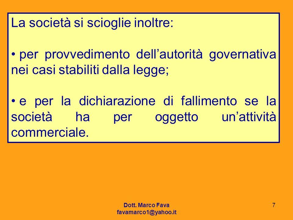 Dott. Marco Fava favamarco1@yahoo.it 7 La società si scioglie inoltre: per provvedimento dellautorità governativa nei casi stabiliti dalla legge; e pe
