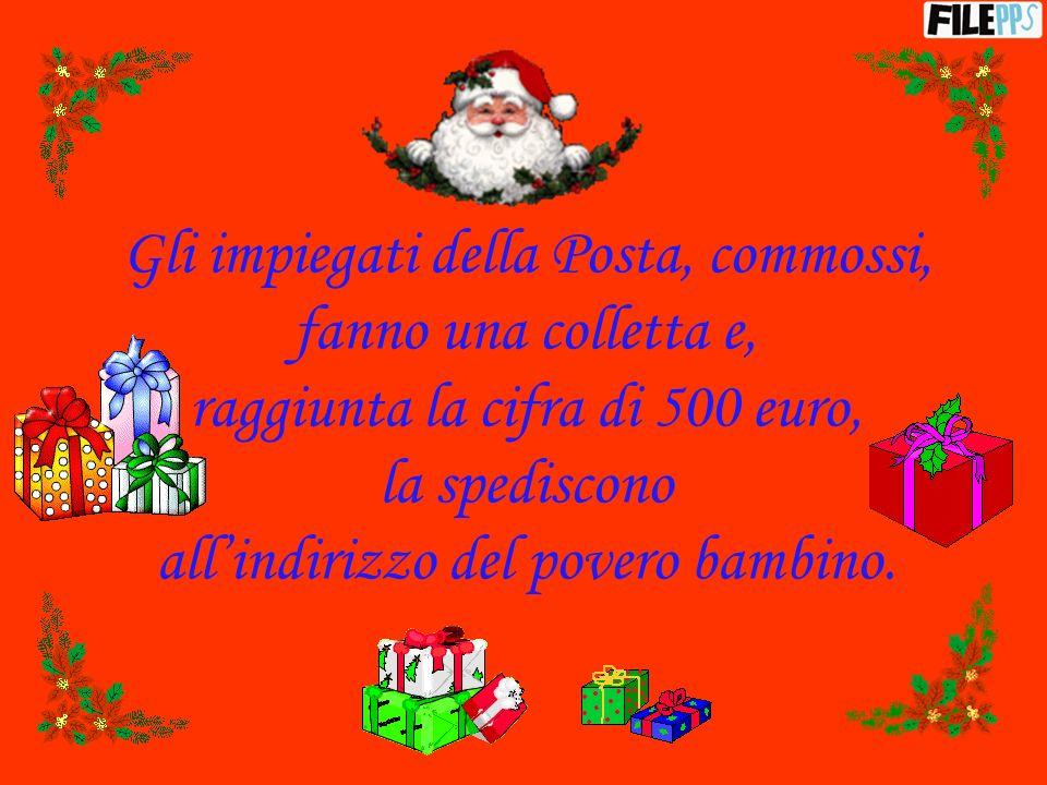Gli impiegati della Posta, commossi, fanno una colletta e, raggiunta la cifra di 500 euro, la spediscono allindirizzo del povero bambino.