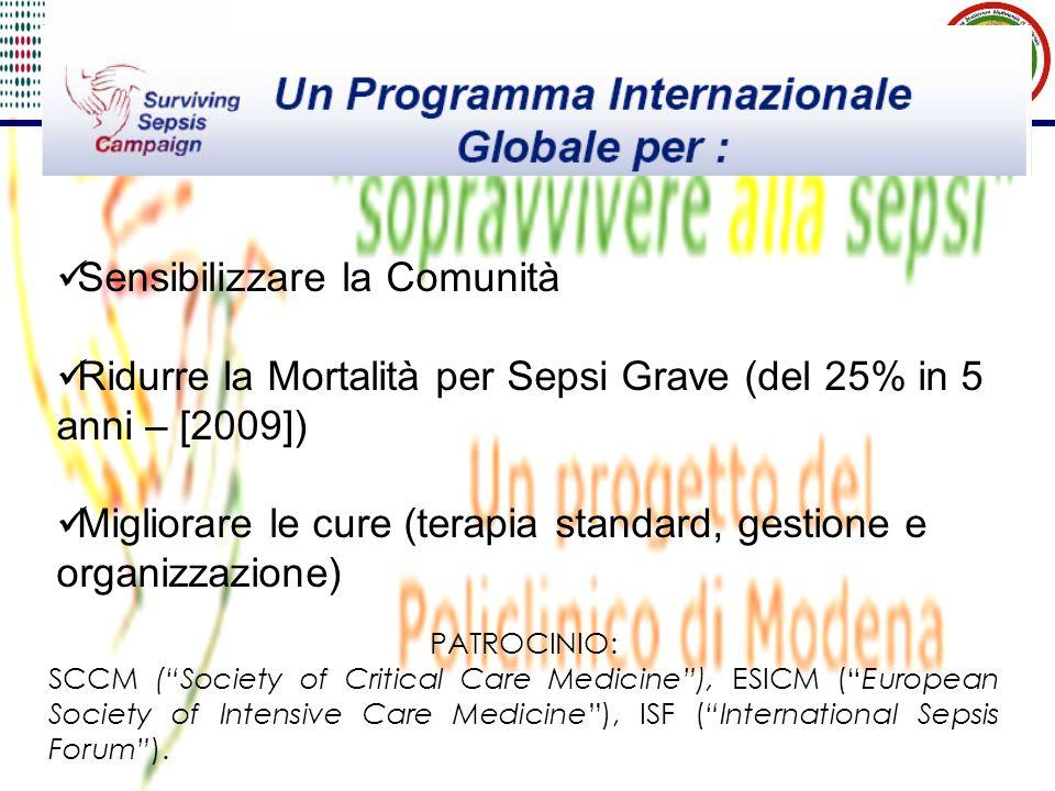 Sensibilizzare la Comunità Ridurre la Mortalità per Sepsi Grave (del 25% in 5 anni – [2009]) Migliorare le cure (terapia standard, gestione e organizz