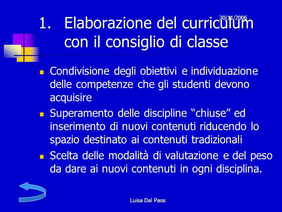 30/11/2006 Luisa Dal Paos 1.Elaborazione del curriculum con il consiglio di classe Condivisione degli obiettivi e individuazione delle competenze che