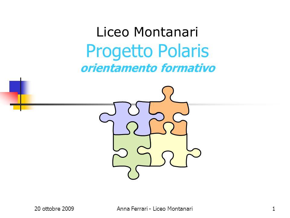 20 ottobre 2009Anna Ferrari - Liceo Montanari1 Liceo Montanari Progetto Polaris orientamento formativo