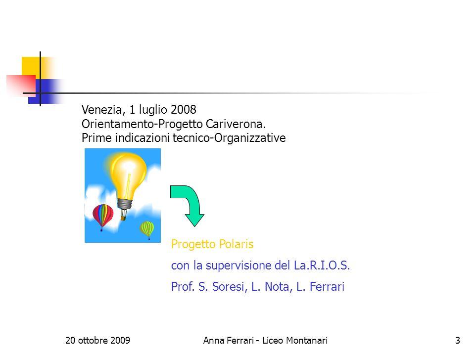 20 ottobre 2009Anna Ferrari - Liceo Montanari3 Venezia, 1 luglio 2008 Orientamento-Progetto Cariverona.