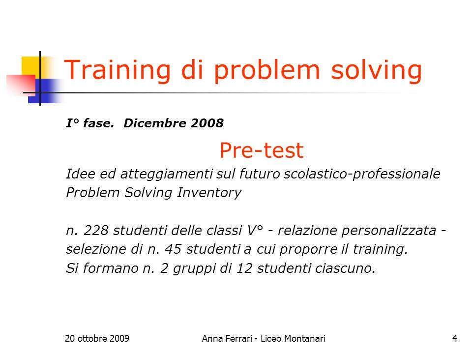 20 ottobre 2009Anna Ferrari - Liceo Montanari4 Training di problem solving I° fase.