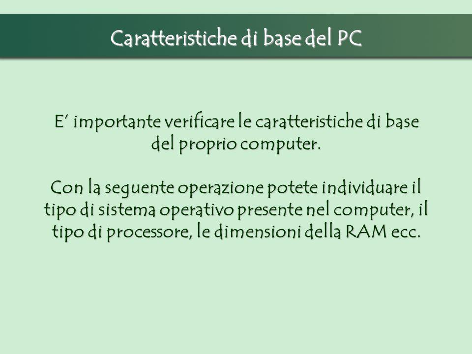 Caratteristiche di base del PC E importante verificare le caratteristiche di base del proprio computer. Con la seguente operazione potete individuare