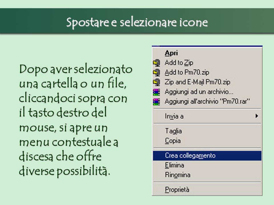 Spostare e selezionare icone Dopo aver selezionato una cartella o un file, cliccandoci sopra con il tasto destro del mouse, si apre un menu contestual