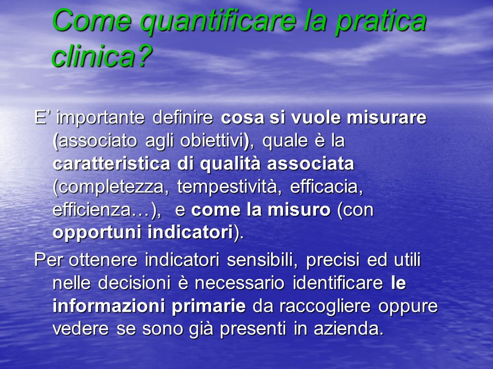 Come quantificare la pratica clinica? E importante definire cosa si vuole misurare (associato agli obiettivi), quale è la caratteristica di qualità as