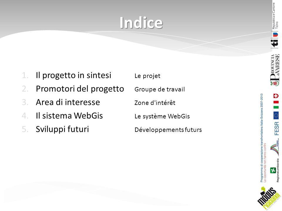 1.Il progetto in sintesi Le projet 2.Promotori del progetto Groupe de travail 3.Area di interesse Zone d intérêt 4.Il sistema WebGis Le système WebGis 5.Sviluppi futuri Développements futurs Indice