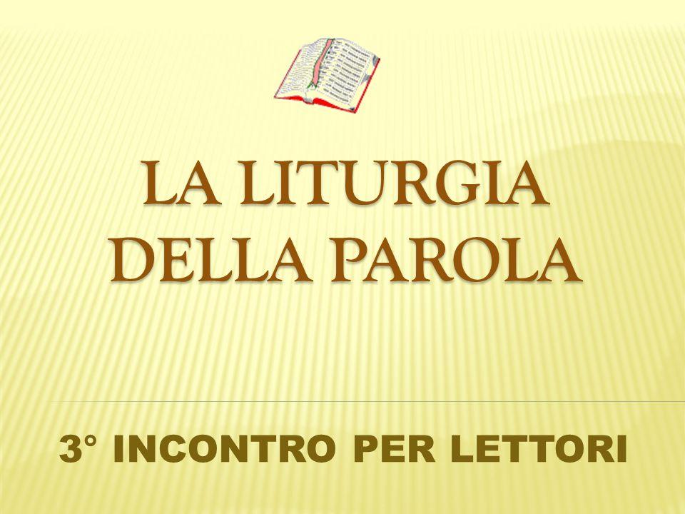 LA LITURGIA DELLA PAROLA 3° INCONTRO PER LETTORI
