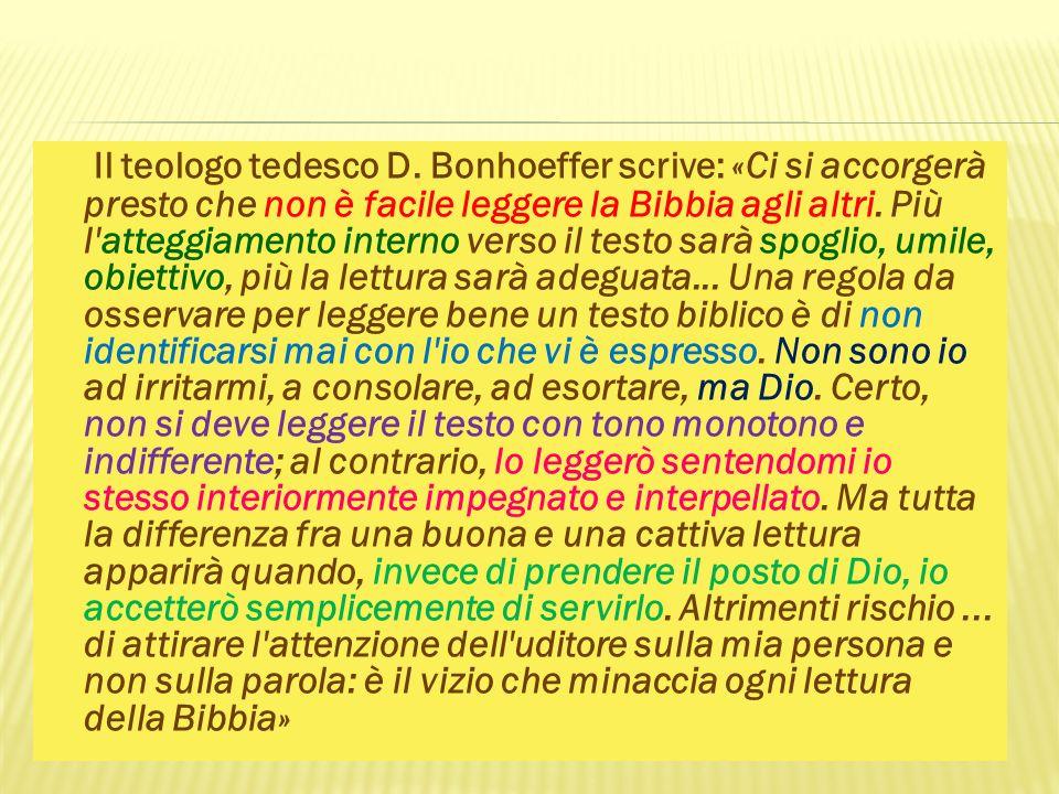 Il teologo tedesco D. Bonhoeffer scrive: «Ci si accorgerà presto che non è facile leggere la Bibbia agli altri. Più l'atteggiamento interno verso il t