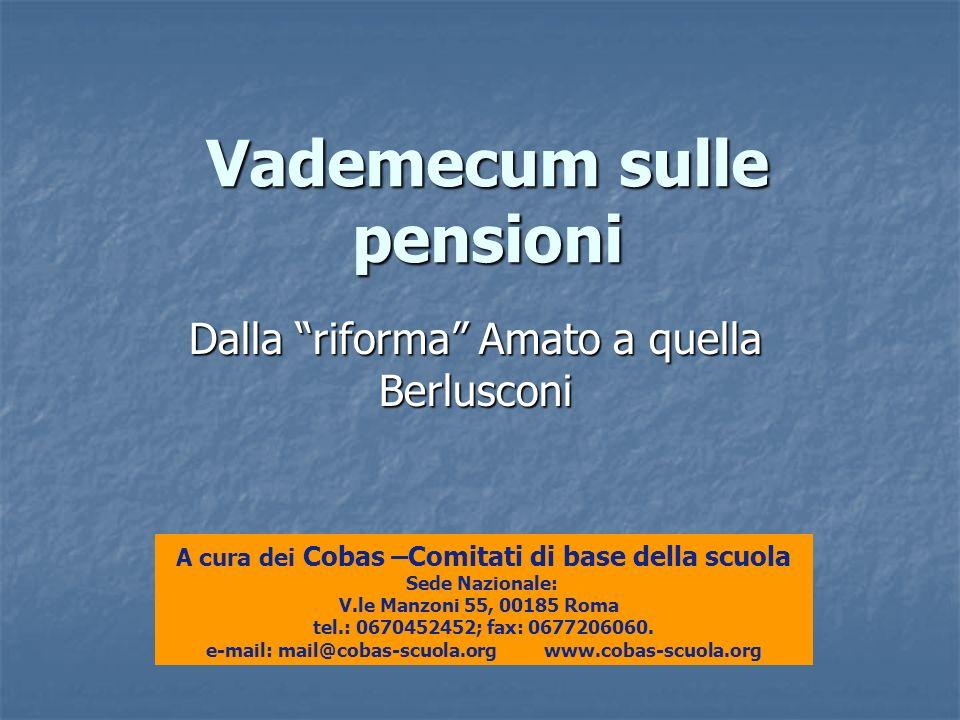 Vademecum sulle pensioni Dalla riforma Amato a quella Berlusconi A cura dei Cobas –Comitati di base della scuola Sede Nazionale: V.le Manzoni 55, 0018
