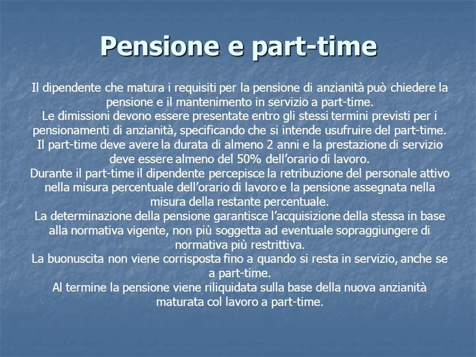 Pensione e part-time Il dipendente che matura i requisiti per la pensione di anzianità può chiedere la pensione e il mantenimento in servizio a part-t