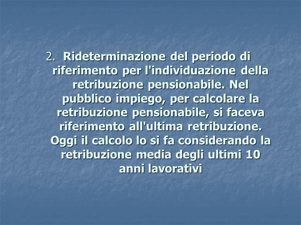 2. Rideterminazione del periodo di riferimento per l'individuazione della retribuzione pensionabile. Nel pubblico impiego, per calcolare la retribuzio