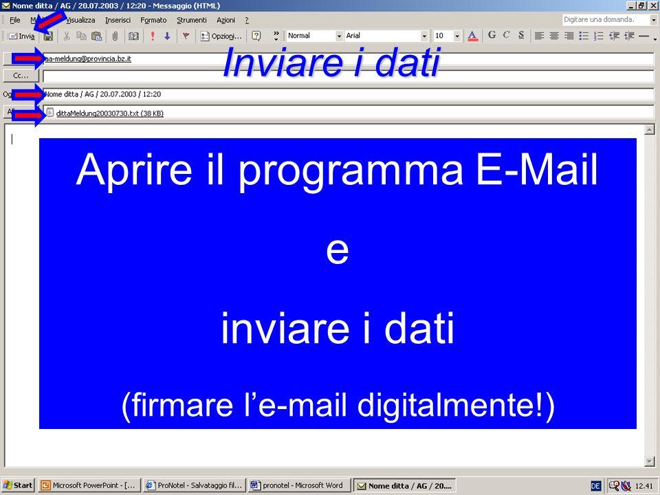 Aprire il programma E-Mail e inviare i dati (firmare le-mail digitalmente!) Inviare i dati