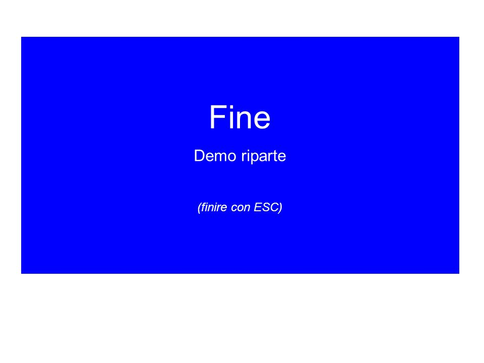Fine Demo riparte (finire con ESC)