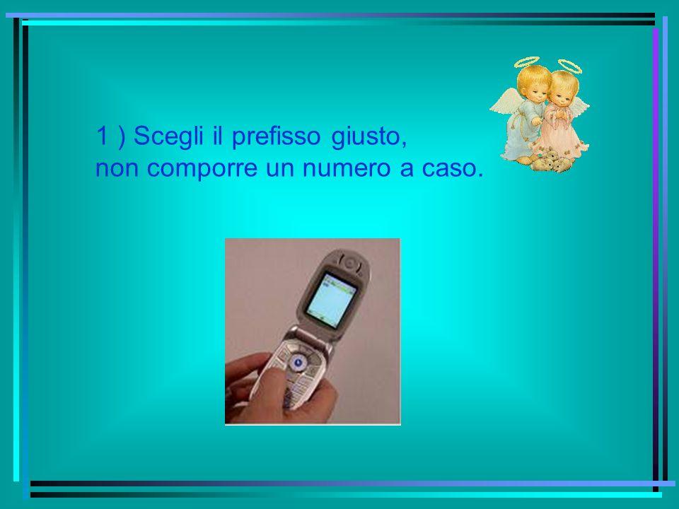 1 ) Scegli il prefisso giusto, non comporre un numero a caso.