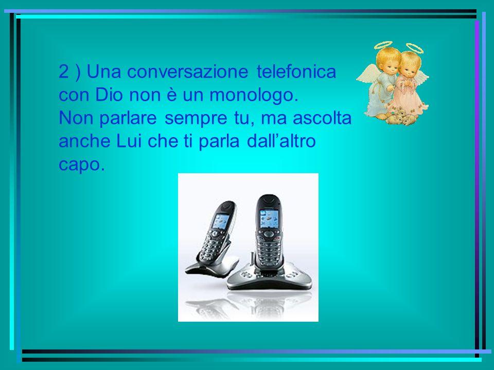 2 ) Una conversazione telefonica con Dio non è un monologo.
