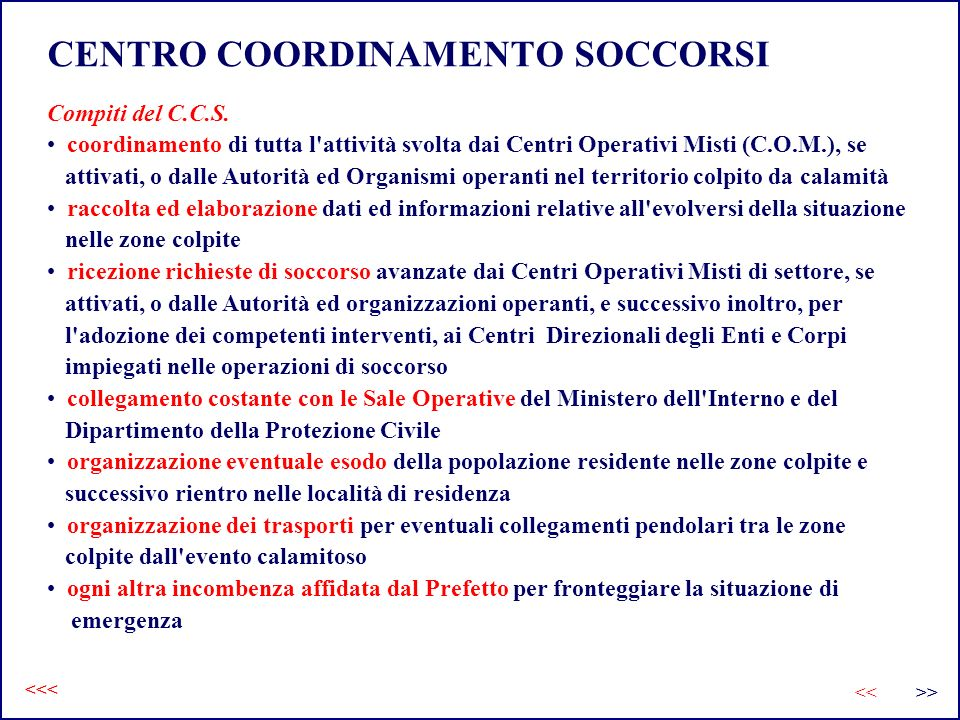 CENTRO COORDINAMENTO SOCCORSI Compiti del C.C.S. coordinamento di tutta l'attività svolta dai Centri Operativi Misti (C.O.M.), se attivati, o dalle Au