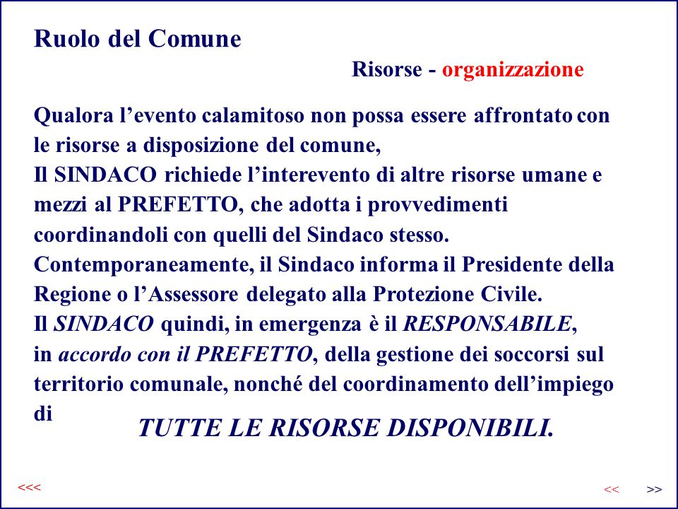 Ruolo del Comune Risorse - organizzazione Qualora levento calamitoso non possa essere affrontato con le risorse a disposizione del comune, Il SINDACO