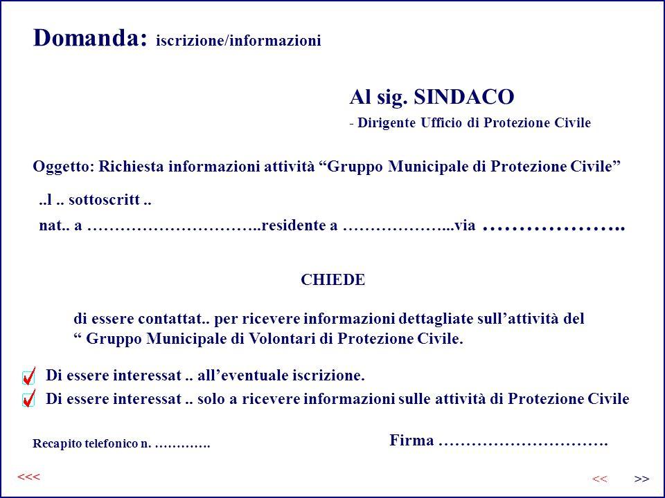 Domanda: iscrizione/informazioni >><< <<< Al sig. SINDACO - Dirigente Ufficio di Protezione Civile Oggetto: Richiesta informazioni attività Gruppo Mun
