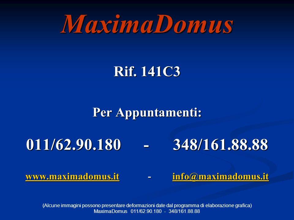 MaximaDomus Rif. 141C3 Per Appuntamenti: 011/62.90.180 -348/161.88.88 www.maximadomus.itwww.maximadomus.it -info@maximadomus.it info@maximadomus.it ww