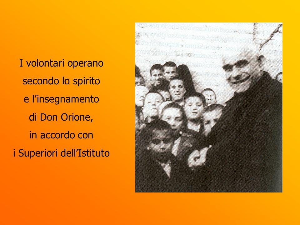 I volontari operano secondo lo spirito e linsegnamento di Don Orione, in accordo con i Superiori dellIstituto