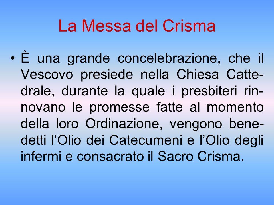 La Messa del Crisma È una grande concelebrazione, che il Vescovo presiede nella Chiesa Catte- drale, durante la quale i presbiteri rin- novano le prom