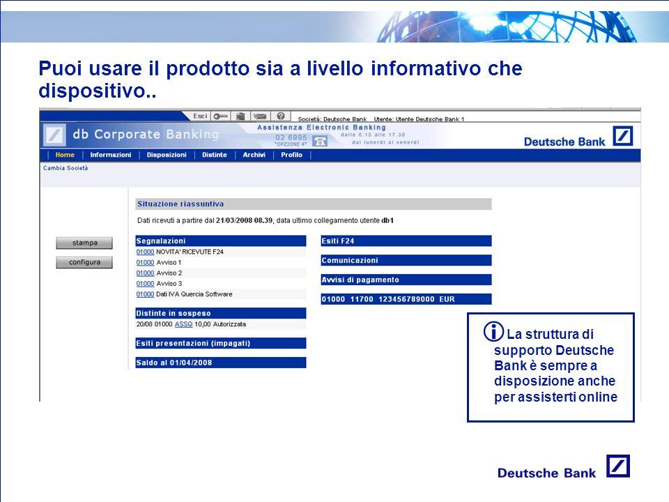 Puoi usare il prodotto sia a livello informativo che dispositivo.. La struttura di supporto Deutsche Bank è sempre a disposizione anche per assisterti