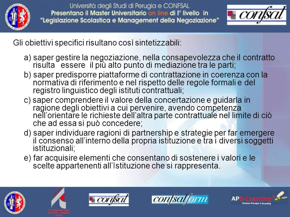 Gli obiettivi specifici risultano così sintetizzabili: a) saper gestire la negoziazione, nella consapevolezza che il contratto risulta essere il più a